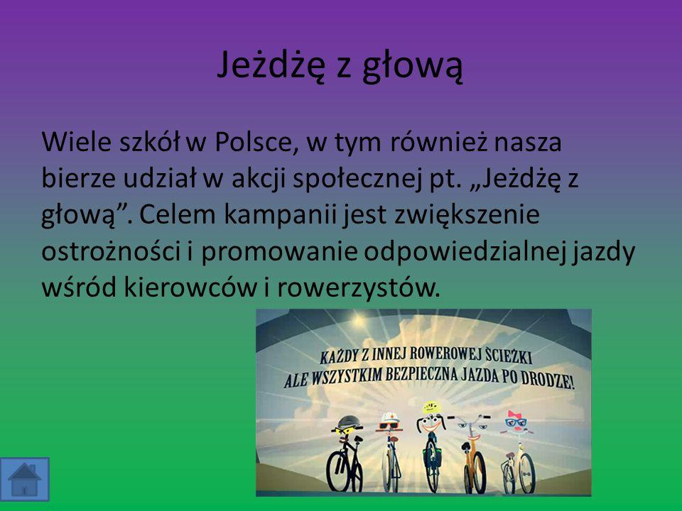 """Jeżdżę z głową Wiele szkół w Polsce, w tym również nasza bierze udział w akcji społecznej pt. """"Jeżdżę z głową"""". Celem kampanii jest zwiększenie ostroż"""