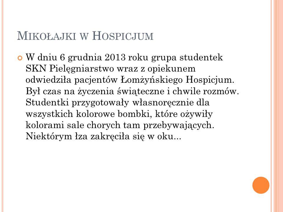 M IKOŁAJKI W H OSPICJUM W dniu 6 grudnia 2013 roku grupa studentek SKN Pielęgniarstwo wraz z opiekunem odwiedziła pacjentów Łomżyńskiego Hospicjum. By