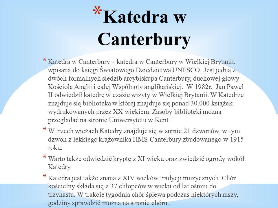 * Katedra w Canterbury * Katedra w Canterbury – katedra w Canterbury w Wielkiej Brytanii, wpisana do księgi Światowego Dziedzictwa UNESCO.