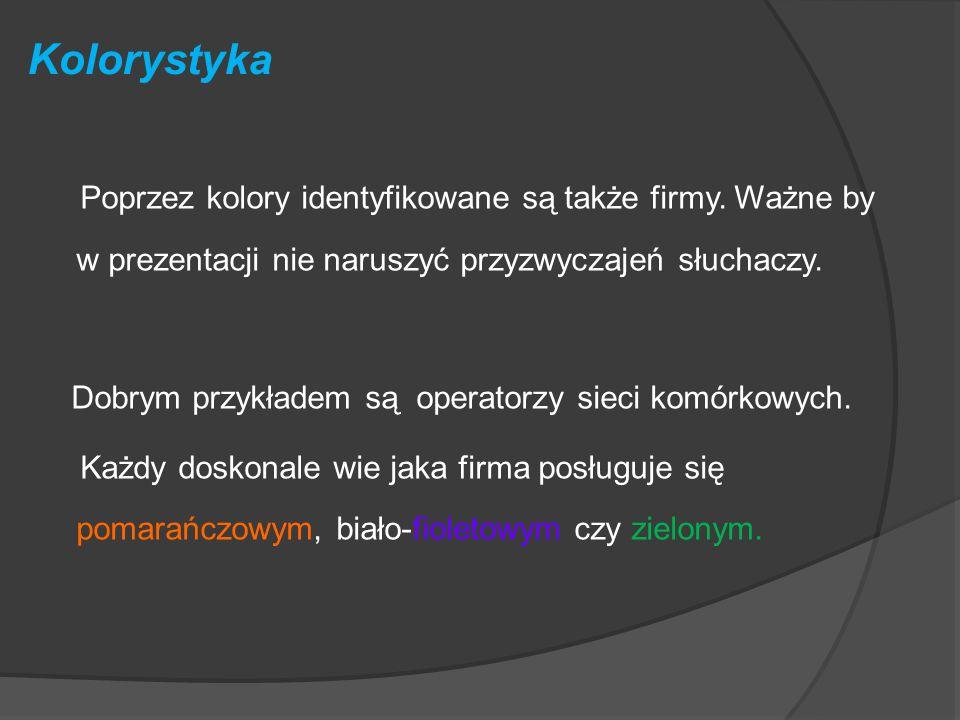 Kolorystyka W prezentacjach ważny jest również dobór kolorów. Przykładowo: Zielony (pozytywny) – kolor nadziei, zielone światło na drodze, kojarzy się