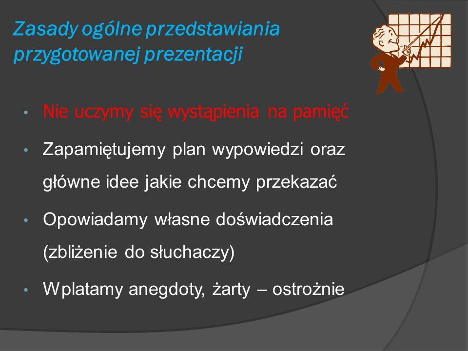 Zasady ogólne przedstawiania przygotowanej prezentacji NIE CZYTAMY PREZENTACJI!!! Treści zawarte na ekranach prezentacji stanowić powinny kwintesencję