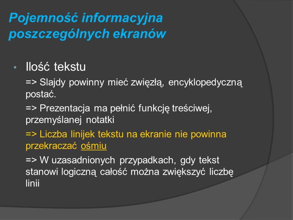 Pojemność informacyjna poszczególnych ekranów Na pojemność informacyjną slajdu wpływa: Ilość tekstu Wielkość i rodzaj czcionki Obiekty graficzne