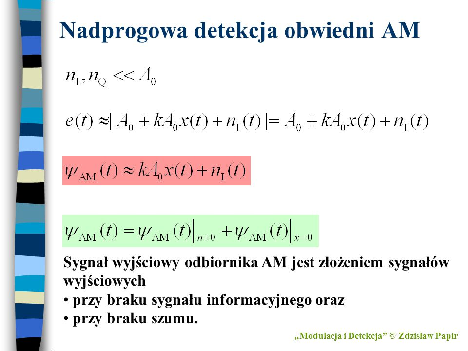 """Nadprogowa detekcja obwiedni AM """"Modulacja i Detekcja"""" © Zdzisław Papir Sygnał wyjściowy odbiornika AM jest złożeniem sygnałów wyjściowych przy braku"""
