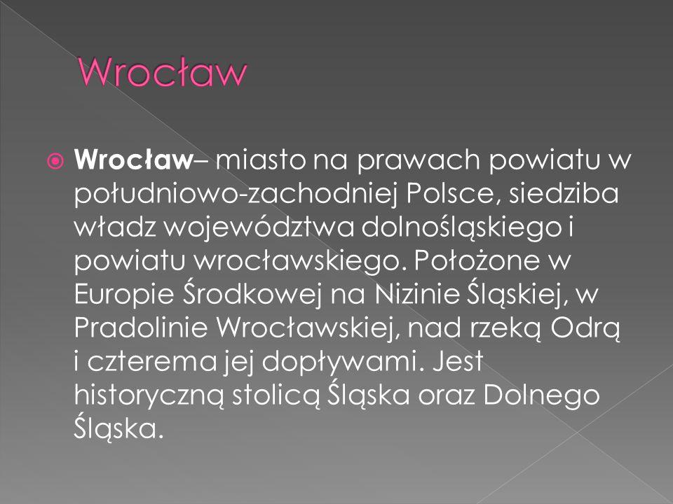  Wrocław – miasto na prawach powiatu w południowo-zachodniej Polsce, siedziba władz województwa dolnośląskiego i powiatu wrocławskiego. Położone w Eu