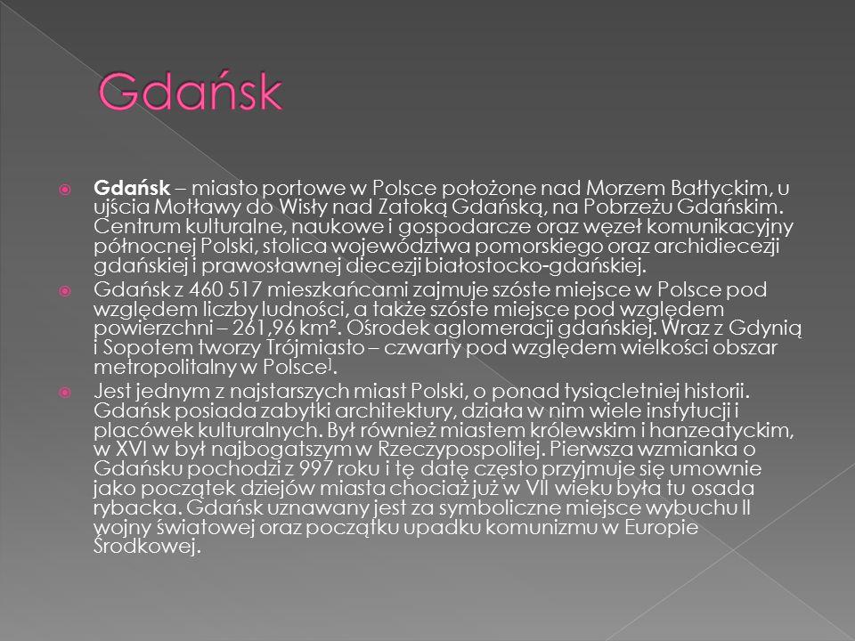  Gdańsk – miasto portowe w Polsce położone nad Morzem Bałtyckim, u ujścia Motławy do Wisły nad Zatoką Gdańską, na Pobrzeżu Gdańskim. Centrum kultural