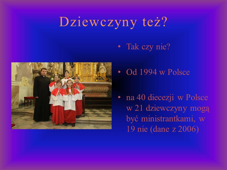 Dziewczyny też? Tak czy nie? Od 1994 w Polsce na 40 diecezji w Polsce w 21 dziewczyny mogą być ministrantkami, w 19 nie (dane z 2006)