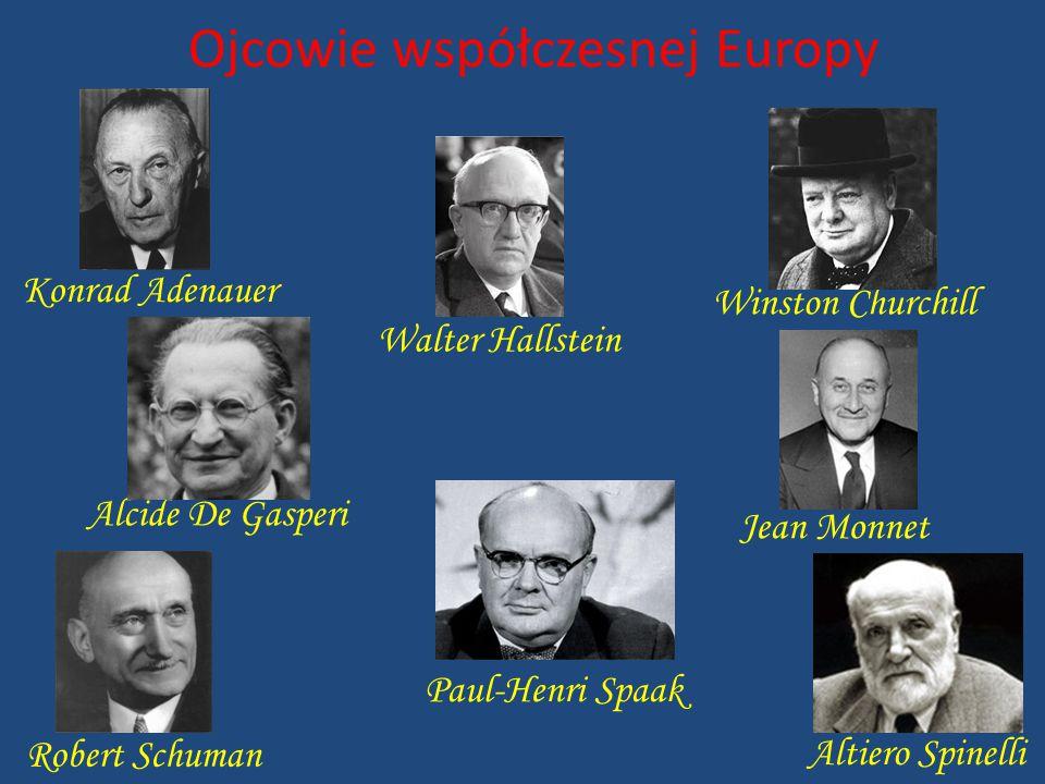 Ojcowie współczesnej Europy Alcide De Gasperi Konrad Adenauer Winston Churchill Walter Hallstein Jean Monnet Robert Schuman Paul-Henri Spaak Altiero S