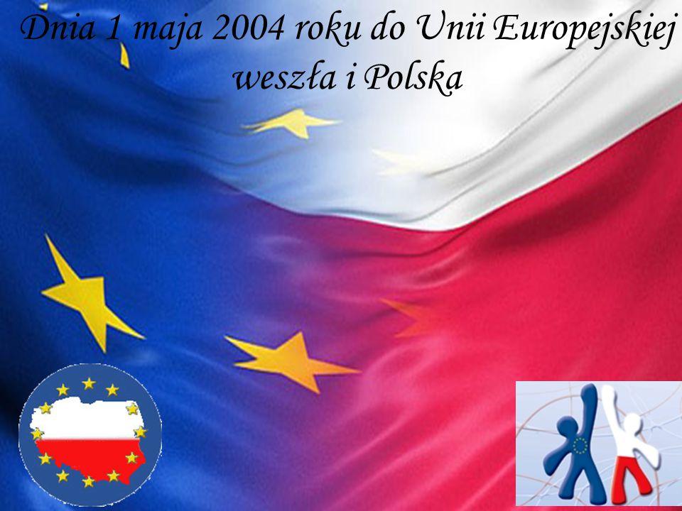 Dnia 1 maja 2004 roku do Unii Europejskiej weszła i Polska