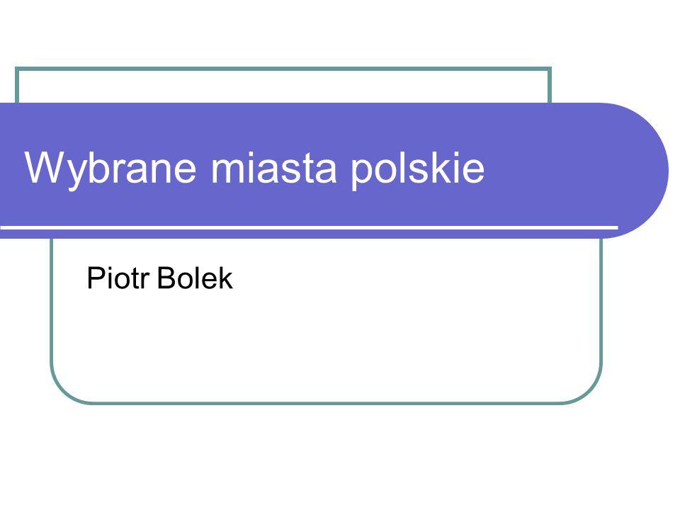 Wybrane miasta polskie Piotr Bolek