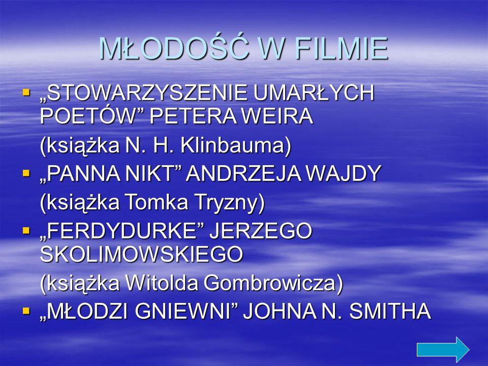 """MŁODOŚĆ W FILMIE  """"STOWARZYSZENIE UMARŁYCH POETÓW"""" PETERA WEIRA (książka N. H. Klinbauma)  """"PANNA NIKT"""" ANDRZEJA WAJDY (książka Tomka Tryzny)  """"FER"""