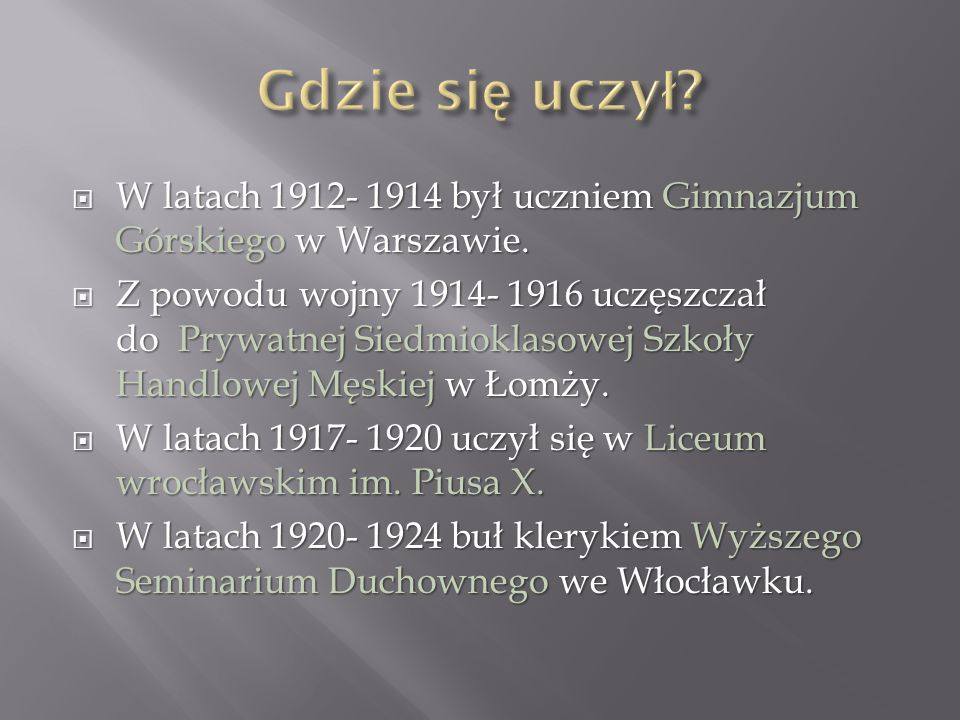  W latach 1912- 1914 był uczniem Gimnazjum Górskiego w Warszawie.