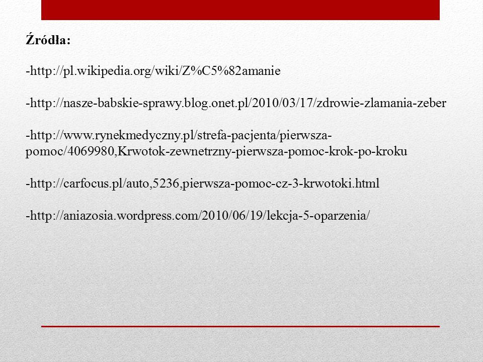 Źródła: -http://pl.wikipedia.org/wiki/Z%C5%82amanie -http://nasze-babskie-sprawy.blog.onet.pl/2010/03/17/zdrowie-zlamania-zeber -http://www.rynekmedyc