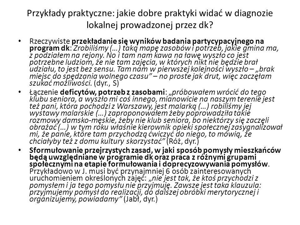 Przykłady praktyczne: jakie dobre praktyki widać w diagnozie lokalnej prowadzonej przez dk? Rzeczywiste przekładanie się wyników badania partycypacyjn