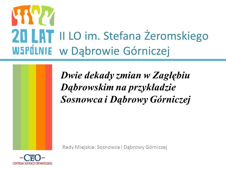 II LO im. Stefana Żeromskiego w Dąbrowie Górniczej Dwie dekady zmian w Zagłębiu Dąbrowskim na przykładzie Sosnowca i Dąbrowy Górniczej Rady Miejskie: