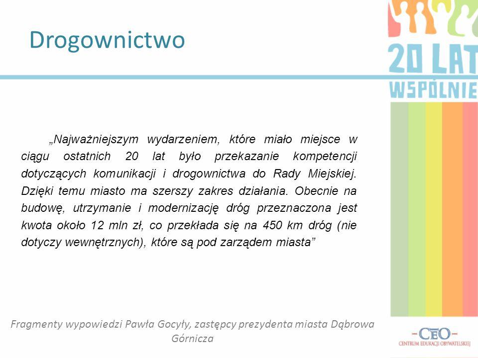 """Drogownictwo Fragmenty wypowiedzi Pawła Gocyły, zastępcy prezydenta miasta Dąbrowa Górnicza """"Najważniejszym wydarzeniem, które miało miejsce w ciągu o"""