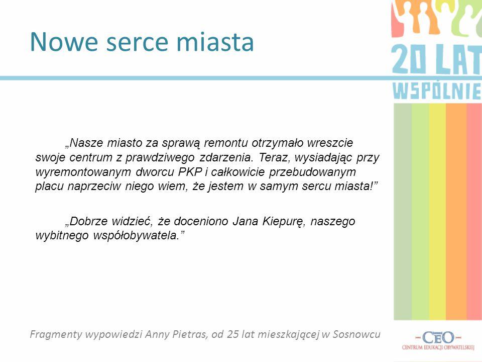 """Nowe serce miasta Fragmenty wypowiedzi Anny Pietras, od 25 lat mieszkającej w Sosnowcu """"Nasze miasto za sprawą remontu otrzymało wreszcie swoje centru"""