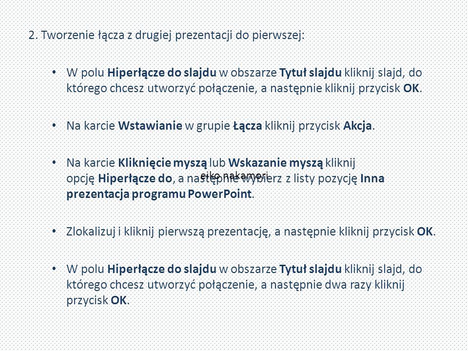 2. Tworzenie łącza z drugiej prezentacji do pierwszej: W polu Hiperłącze do slajdu w obszarze Tytuł slajdu kliknij slajd, do którego chcesz utworzyć p