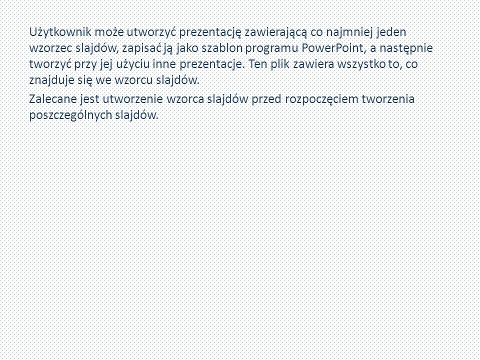 Użytkownik może utworzyć prezentację zawierającą co najmniej jeden wzorzec slajdów, zapisać ją jako szablon programu PowerPoint, a następnie tworzyć p