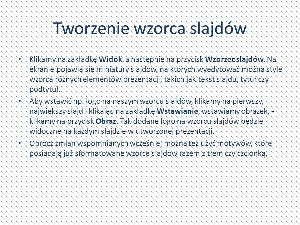 Zadania: Stwórz nową prezentacje – 2 slajdy, dowolny tekst, zastosuj orientacje pionową, utwórz wzorzec slajdu, następnie zmień tło w utworzonym przez siebie wzorcu, zmień czcionkę w utworzonym motywie i użyj dowolnego obrazka jako tło dla wszystkich slajdów.