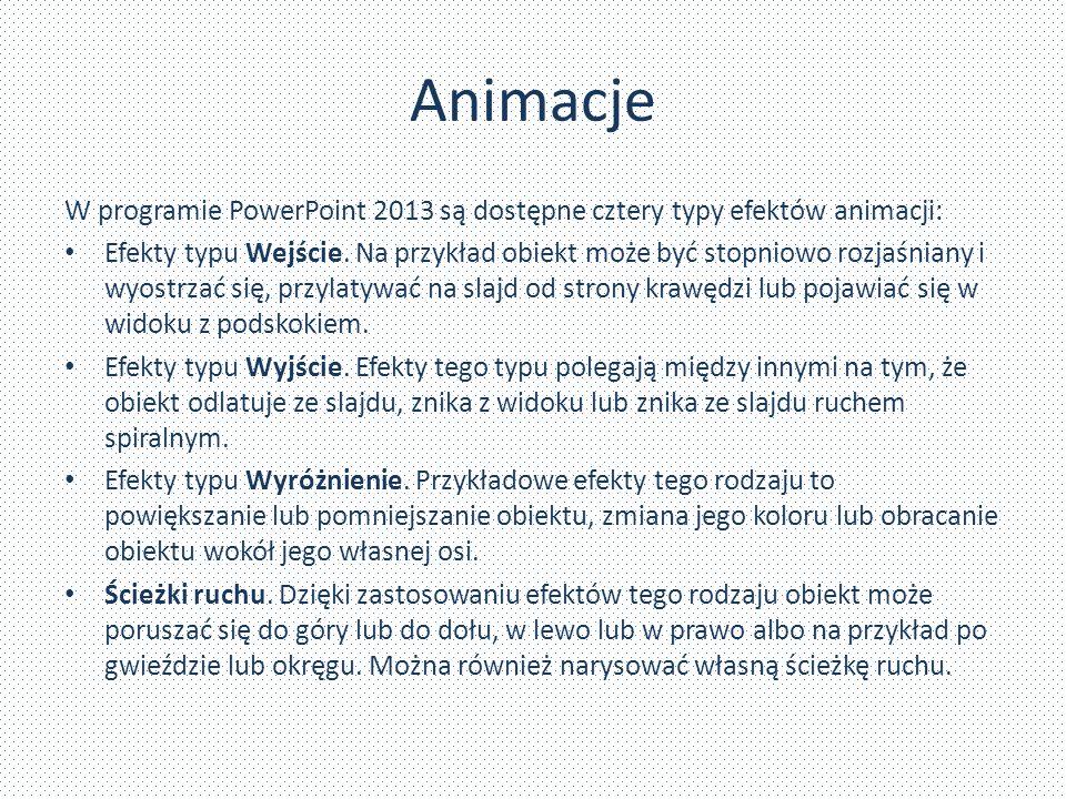Animacje W programie PowerPoint 2013 są dostępne cztery typy efektów animacji: Efekty typu Wejście. Na przykład obiekt może być stopniowo rozjaśniany