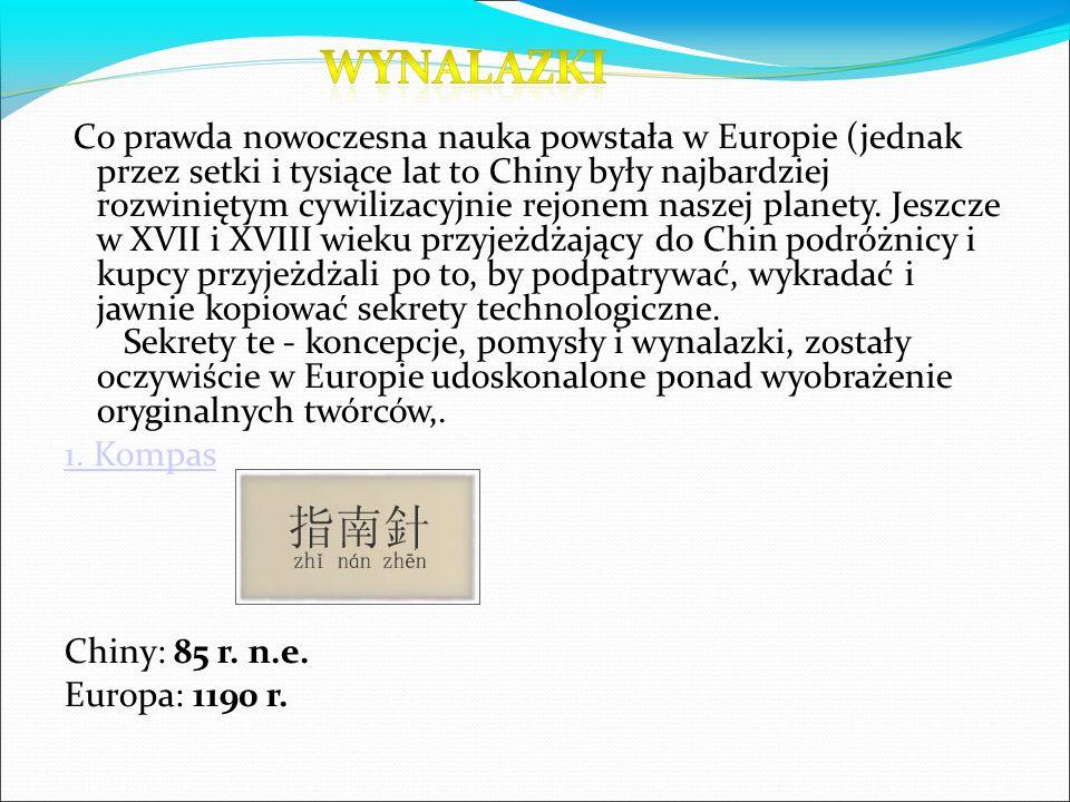 Co prawda nowoczesna nauka powstała w Europie (jednak przez setki i tysiące lat to Chiny były najbardziej rozwiniętym cywilizacyjnie rejonem naszej planety.