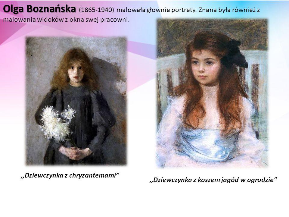 Olga Boznańska Olga Boznańska (1865-1940) malowała głownie portrety.