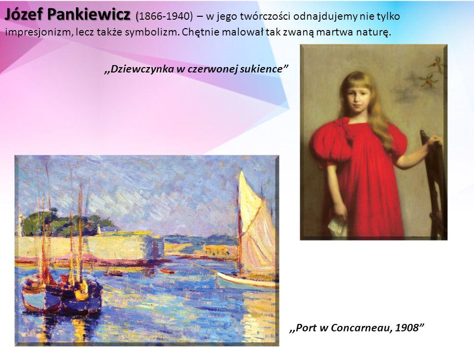 Józef Pankiewicz ( Józef Pankiewicz (1866-1940) – w jego twórczości odnajdujemy nie tylko impresjonizm, lecz także symbolizm.
