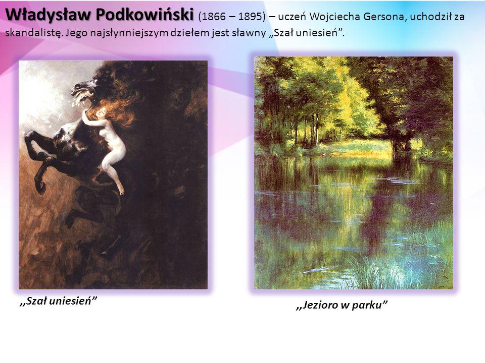 Władysław Podkowiński Władysław Podkowiński (1866 – 1895) – uczeń Wojciecha Gersona, uchodził za skandalistę.