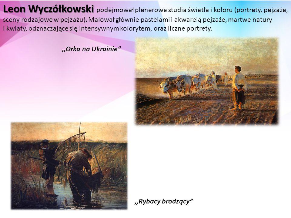 Leon Wyczółkowski Leon Wyczółkowski podejmował plenerowe studia światła i koloru (portrety, pejzaże, sceny rodzajowe w pejzażu).