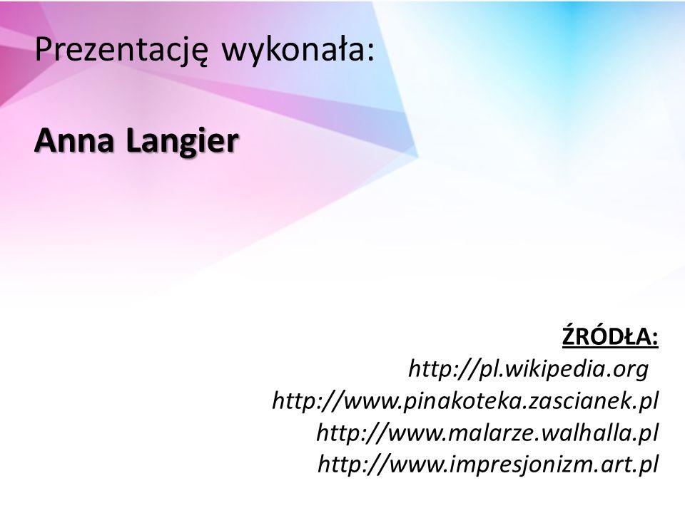 ŹRÓDŁA: http://pl.wikipedia.org http://www.pinakoteka.zascianek.pl http://www.malarze.walhalla.pl http://www.impresjonizm.art.pl Prezentację wykonała: Anna Langier
