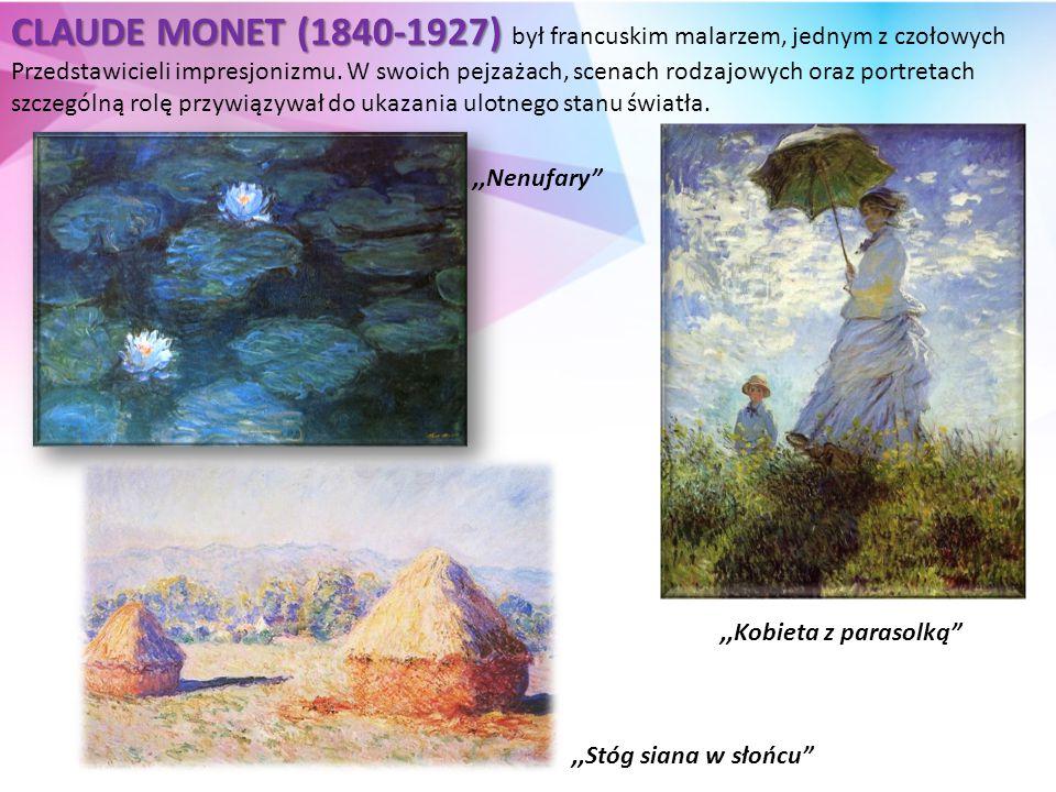 CLAUDE MONET (1840-1927) CLAUDE MONET (1840-1927) był francuskim malarzem, jednym z czołowych Przedstawicieli impresjonizmu.