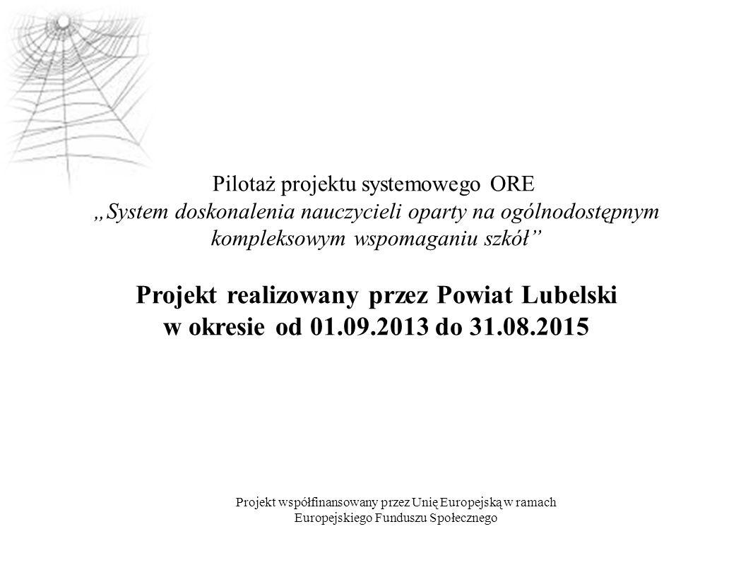 """Projekt współfinansowany przez Unię Europejską w ramach Europejskiego Funduszu Społecznego Pilotaż projektu systemowego ORE """"System doskonalenia naucz"""