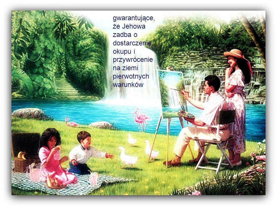 gwarantujące, że Jehowa zadba o dostarczenie okupu i przywrócenie na ziemi pierwotnych warunków