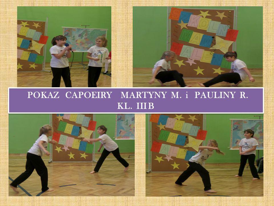 POKAZ CAPOEIRY MARTYNY M. i PAULINY R. KL. III B POKAZ CAPOEIRY MARTYNY M. i PAULINY R. KL. III B