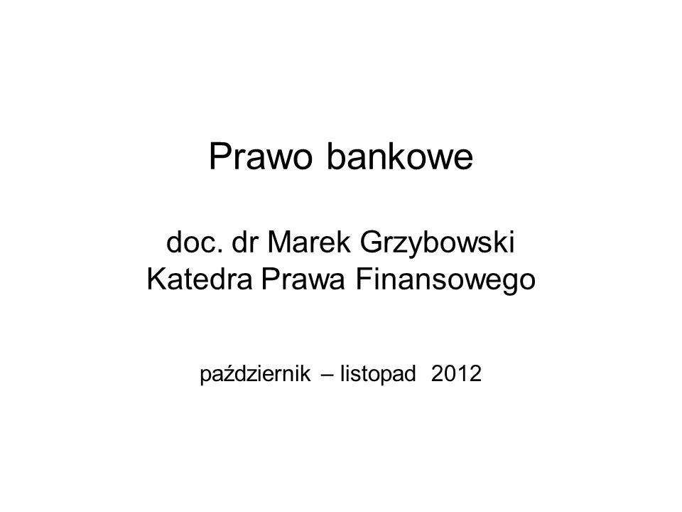 Prawo bankowe doc. dr Marek Grzybowski Katedra Prawa Finansowego październik – listopad 2012