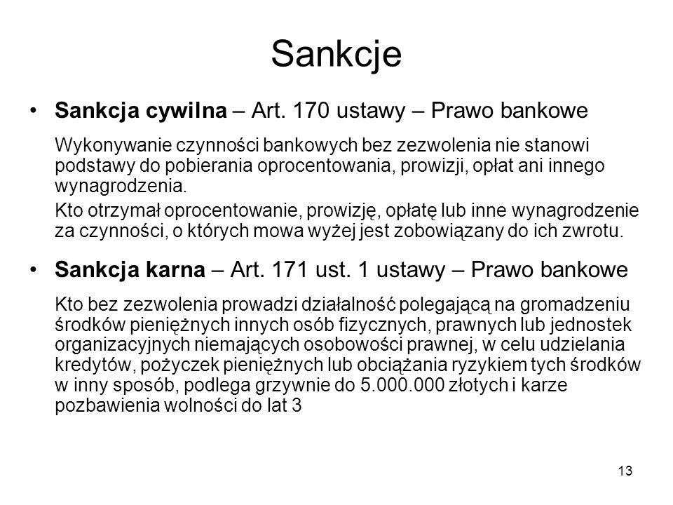 13 Sankcje Sankcja cywilna – Art. 170 ustawy – Prawo bankowe Wykonywanie czynności bankowych bez zezwolenia nie stanowi podstawy do pobierania oprocen