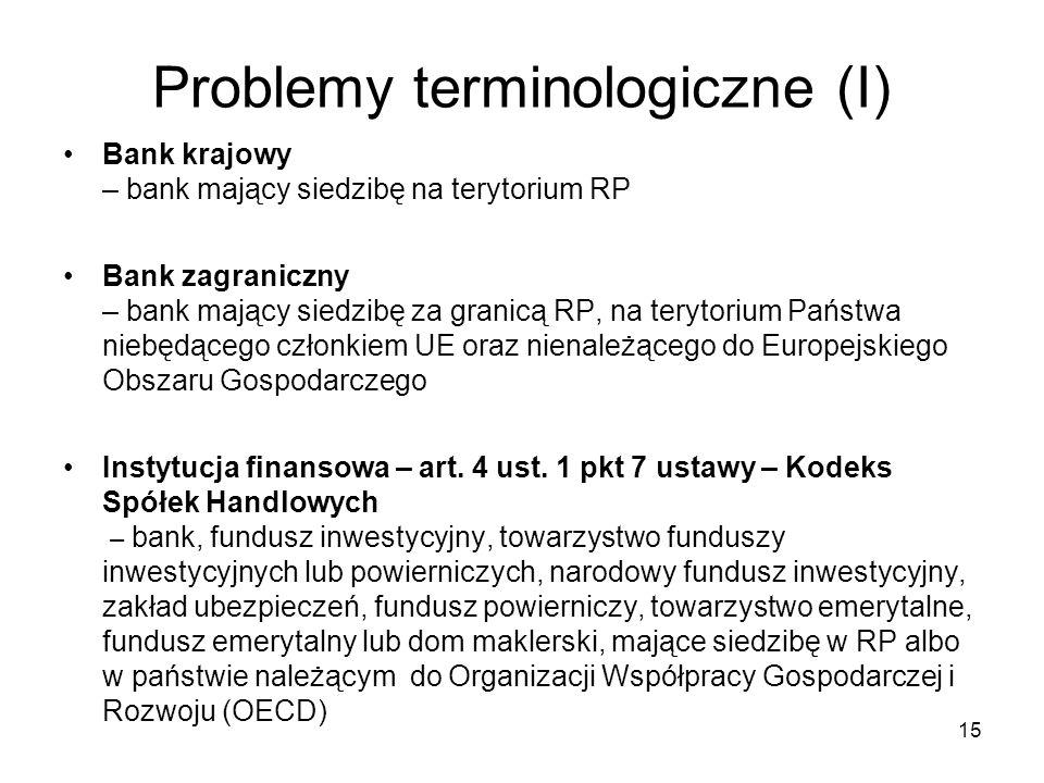 15 Problemy terminologiczne (I) Bank krajowy – bank mający siedzibę na terytorium RP Bank zagraniczny – bank mający siedzibę za granicą RP, na terytor