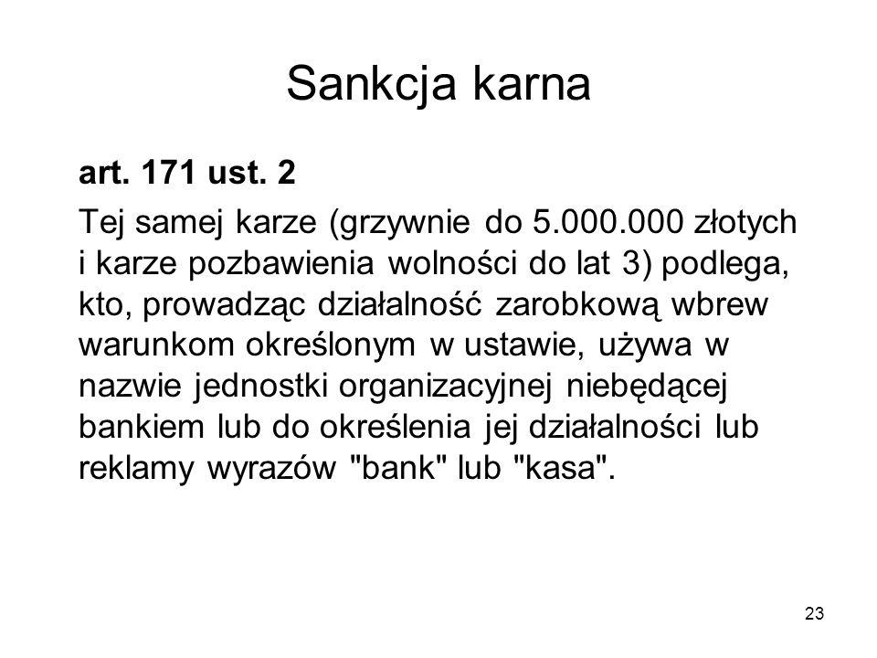 23 Sankcja karna art. 171 ust. 2 Tej samej karze (grzywnie do 5.000.000 złotych i karze pozbawienia wolności do lat 3) podlega, kto, prowadząc działal