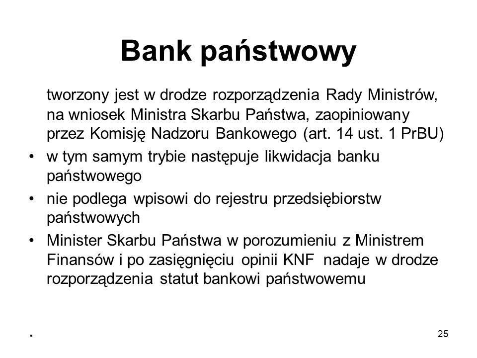 Bank państwowy 25 tworzony jest w drodze rozporządzenia Rady Ministrów, na wniosek Ministra Skarbu Państwa, zaopiniowany przez Komisję Nadzoru Bankowe