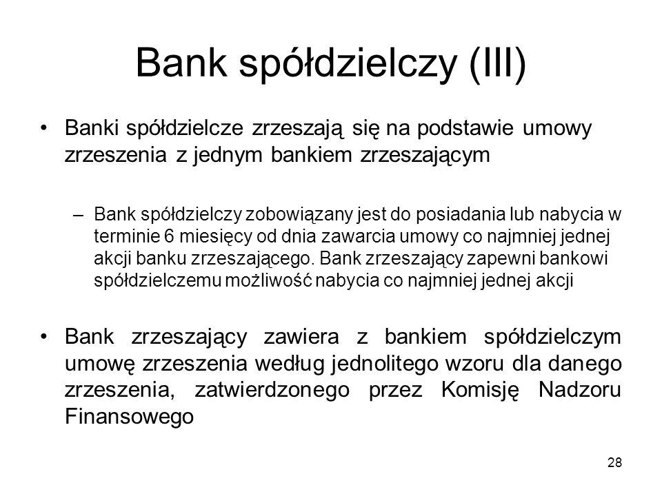 Bank spółdzielczy (III) Banki spółdzielcze zrzeszają się na podstawie umowy zrzeszenia z jednym bankiem zrzeszającym –Bank spółdzielczy zobowiązany je