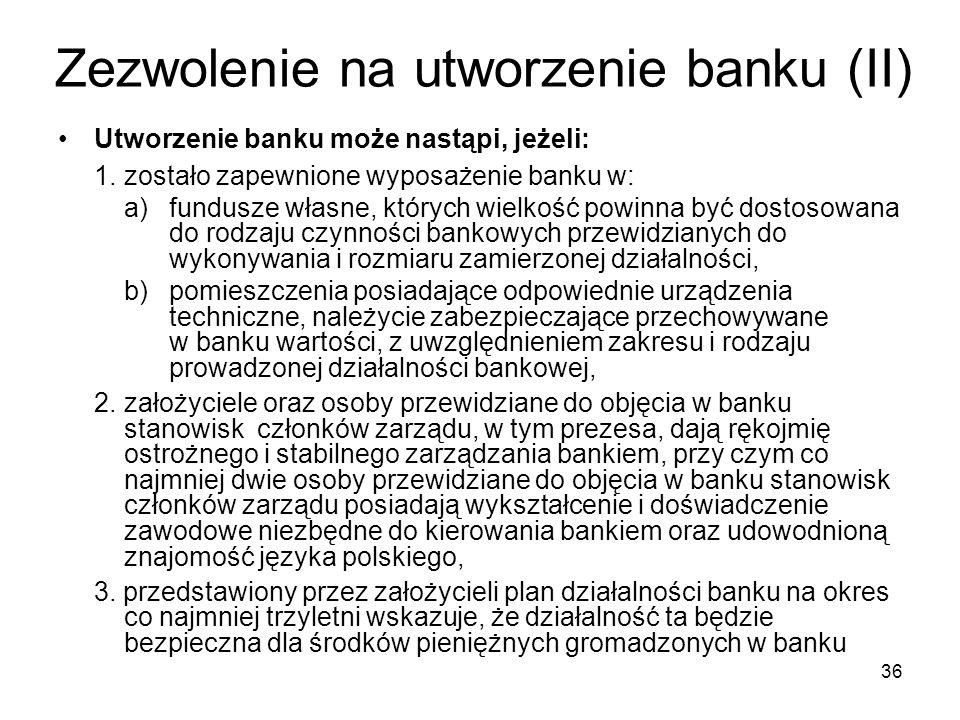 36 Zezwolenie na utworzenie banku (II) Utworzenie banku może nastąpi, jeżeli: 1.zostało zapewnione wyposażenie banku w: a) fundusze własne, których wi