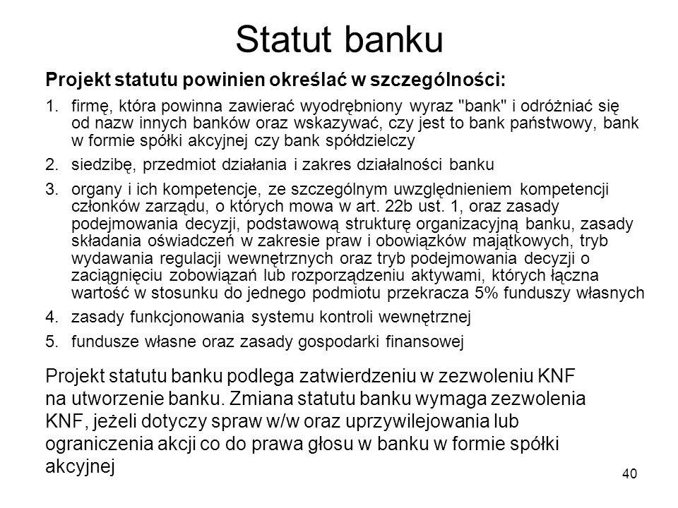40 Statut banku Projekt statutu powinien określać w szczególności: 1.firmę, która powinna zawierać wyodrębniony wyraz