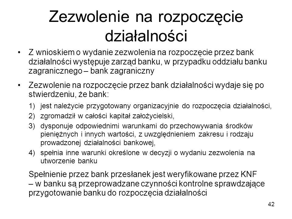 42 Zezwolenie na rozpoczęcie działalności Z wnioskiem o wydanie zezwolenia na rozpoczęcie przez bank działalności występuje zarząd banku, w przypadku