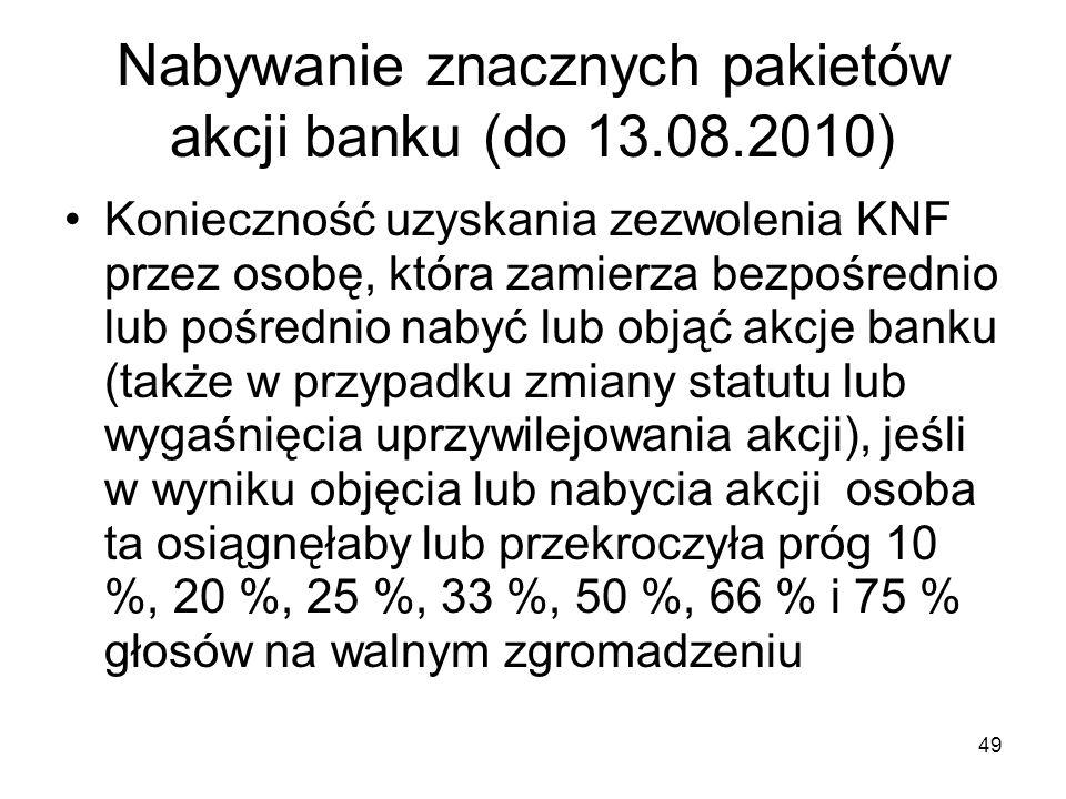 49 Nabywanie znacznych pakietów akcji banku (do 13.08.2010) Konieczność uzyskania zezwolenia KNF przez osobę, która zamierza bezpośrednio lub pośredni