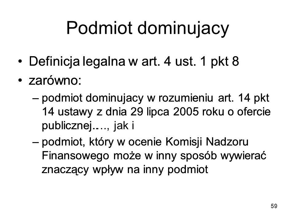 59 Podmiot dominujacy Definicja legalna w art. 4 ust. 1 pkt 8 zarówno: –podmiot dominujacy w rozumieniu art. 14 pkt 14 ustawy z dnia 29 lipca 2005 rok