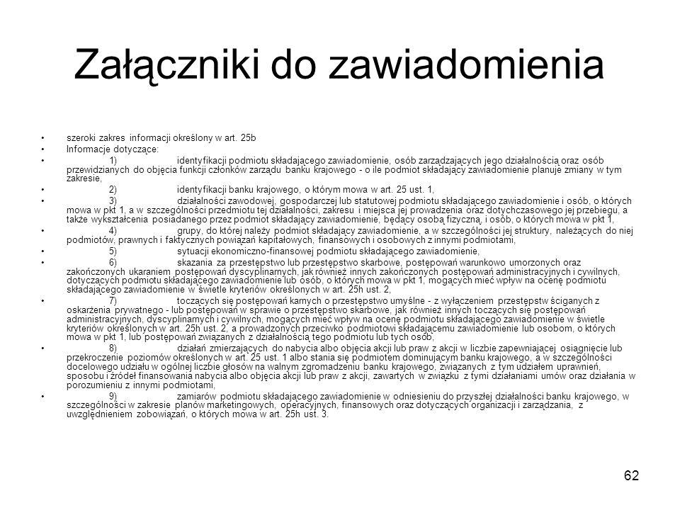 62 Załączniki do zawiadomienia szeroki zakres informacji określony w art. 25b Informacje dotyczące: 1)identyfikacji podmiotu składającego zawiadomieni