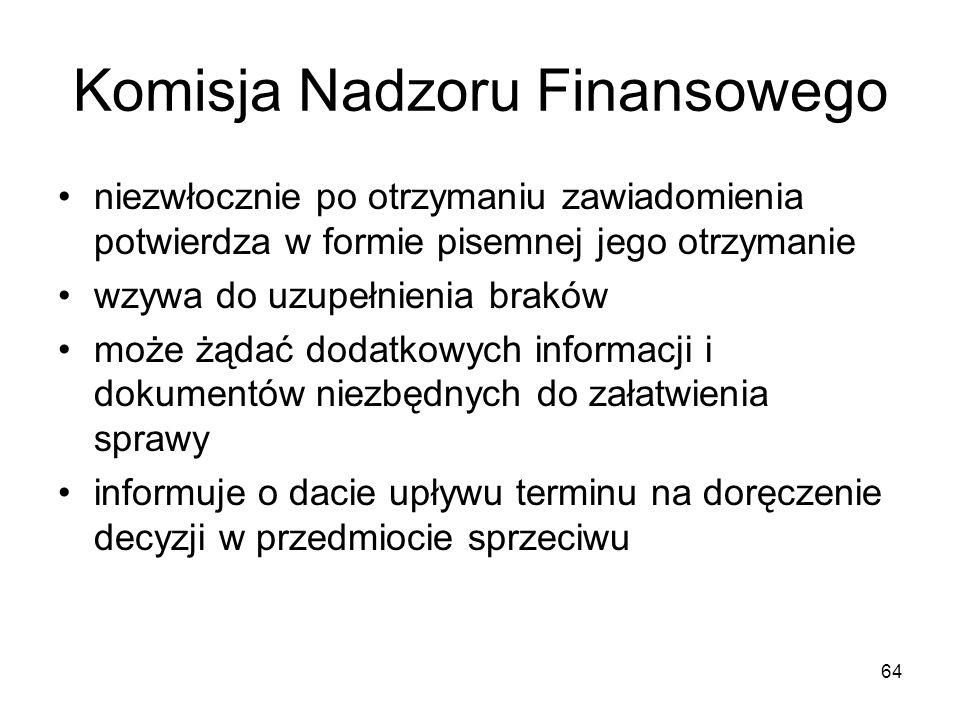 64 Komisja Nadzoru Finansowego niezwłocznie po otrzymaniu zawiadomienia potwierdza w formie pisemnej jego otrzymanie wzywa do uzupełnienia braków może