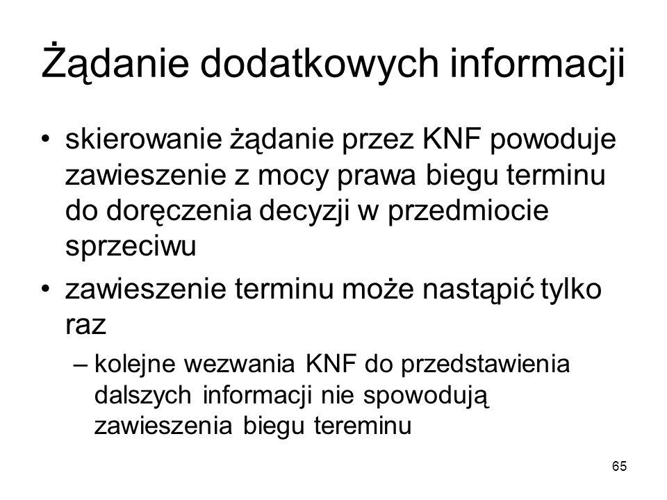 65 Żądanie dodatkowych informacji skierowanie żądanie przez KNF powoduje zawieszenie z mocy prawa biegu terminu do doręczenia decyzji w przedmiocie sp