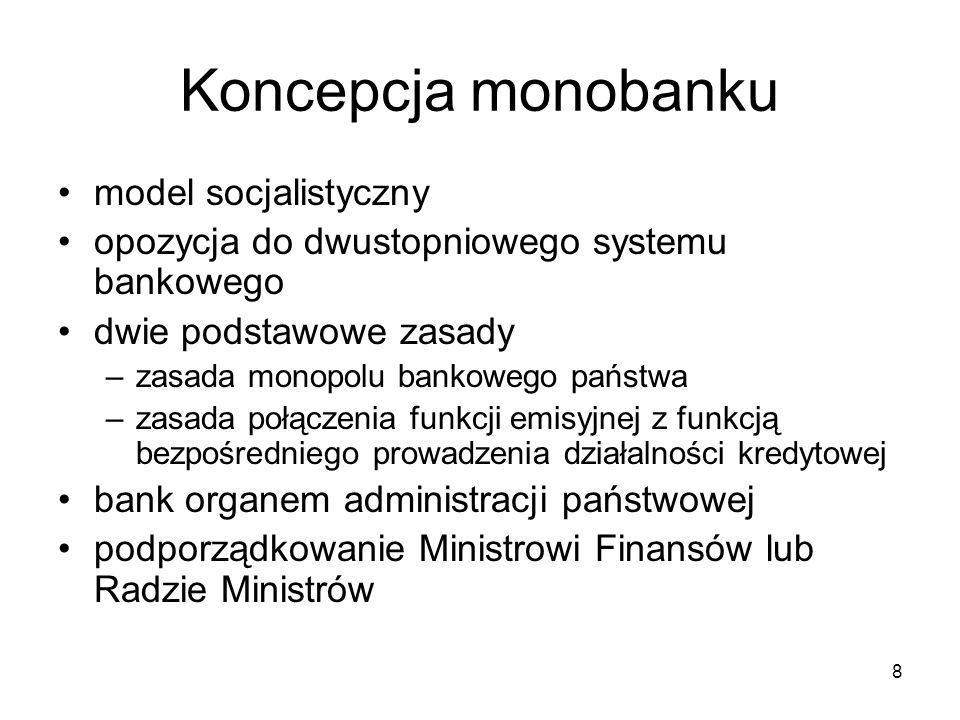 8 Koncepcja monobanku model socjalistyczny opozycja do dwustopniowego systemu bankowego dwie podstawowe zasady –zasada monopolu bankowego państwa –zas