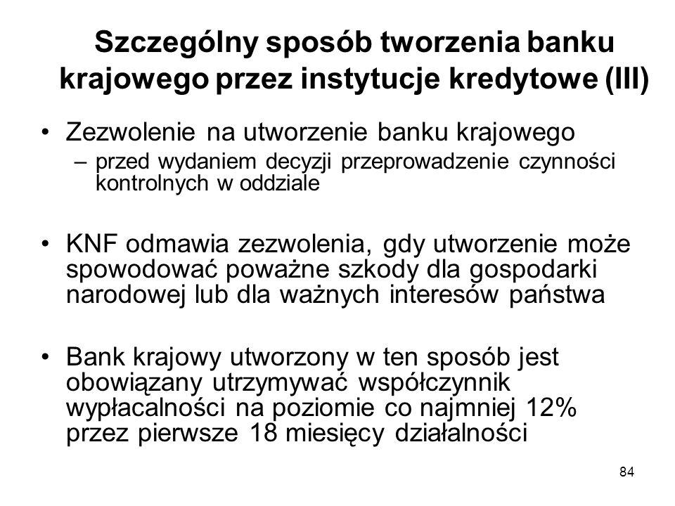 84 Szczególny sposób tworzenia banku krajowego przez instytucje kredytowe (III) Zezwolenie na utworzenie banku krajowego –przed wydaniem decyzji przep
